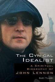 The Cynical Idealist - A Spiritual Biography of John Lennon ebook by Gary Tillery