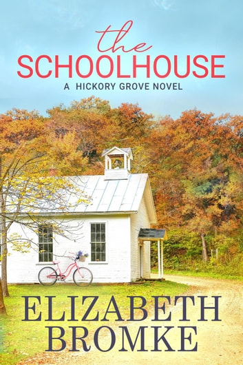 The Schoolhouse - Hickory Grove, #1 ebook by Elizabeth Bromke