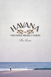 Havana and Other Missing Fathers ebook by Mia Leonin