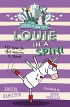 Unicorn in New York: Louie in a Spin ebook by Rachel Hamilton, Oscar Armelles