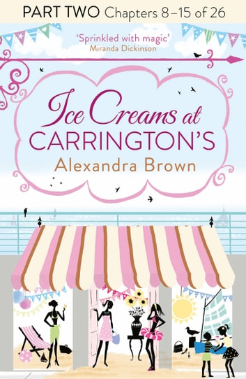 Ice Creams at Carrington's: Part Two, Chapters 8–15 of 26 ebook by Alexandra Brown