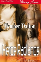 Fierce Radiance ebook by Tymber Dalton