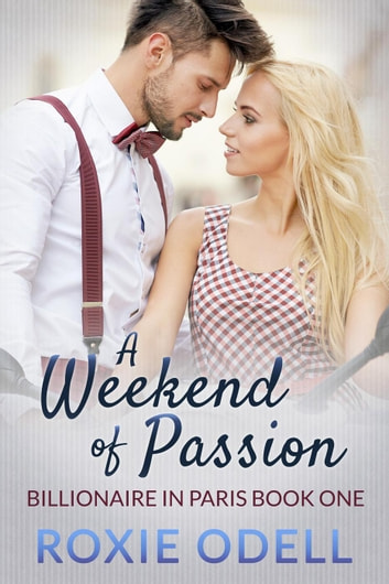 A Weekend of Passion - Billionaire in Paris, #1 ebook by Roxie Odell