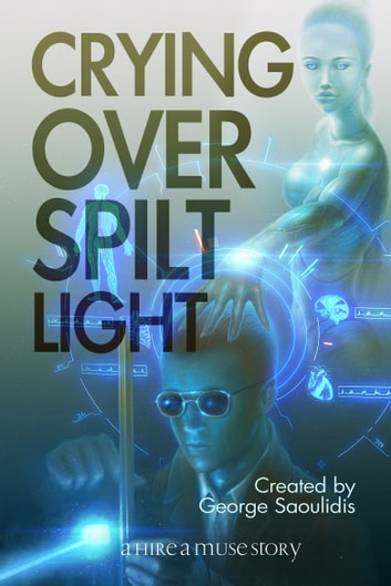 Crying Over Spilt Light ebook by George Saoulidis