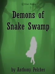 Demons of Snake Swamp ebook by Anthony Pelcher