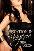 Temptation In Lingerie ebook by Gina Gordon