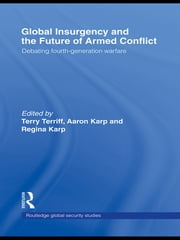 Global Insurgency and the Future of Armed Conflict - Debating Fourth-Generation Warfare ebook by Aaron Karp,Regina Karp,Terry Terriff