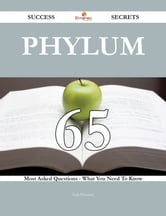Phylum 65 Success Secrets - 65 Most Asked Questions On Phylum - What You Need To Know ebook by Lois Petersen