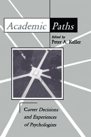 Academic Paths - Career Decisions and Experiences of Psychologists ebook by Peter A. Keller,Peter A. Keller,Peter A. Keller