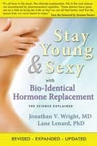 Stay Young & Sexy with Bio-Identical Hormone Replacement - The Science Explained ebook by Jonathan V. Wright