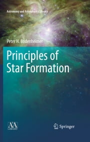 Principles of Star Formation ebook by Peter Bodenheimer