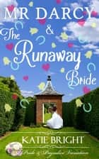 Mr Darcy and the Runaway Bride - A Pride and Prejudice Variation ebook by