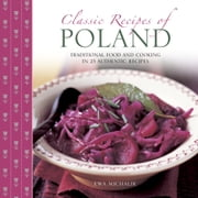 Classic Recipes of Poland - Traditional Food and Cooking in 25 Authentic Recipes ebook by Ewa Michalik