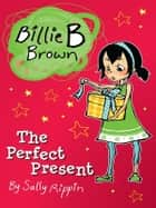 Billie B Brown: The Perfect Present ebook by Sally Rippin