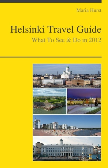Helsinki, Finland Travel Guide - What To See & Do ebook by Maria Hurst