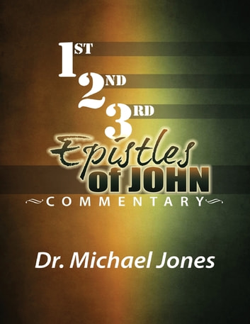 Commentary On the Epistles of John ebook by Dr. Michael Jones