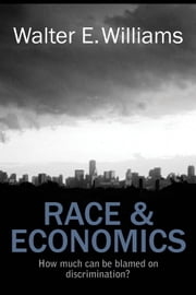 Race & Economics - How Much Can Be Blamed on Discrimination? ebook by Walter E. Williams