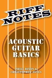 Riff Notes: Acoustic Guitar Basics ebook by Phill Dixon,Chris Jones