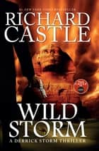 Wild Storm - A Derrick Storm Novel ebook by Richard Castle