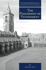The Philosophy of Punishment ebook by Anthony Ellis