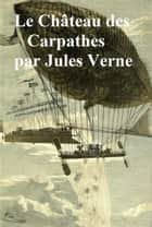 Le Chateau des Carpathes (in the original French) ebook by Jules Verne