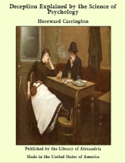 Deception Explained by the Science of Psychology ebook by Hereward Carrington