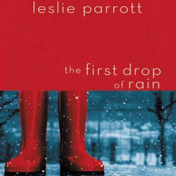 The First Drop of Rain audiobook by Leslie Parrott