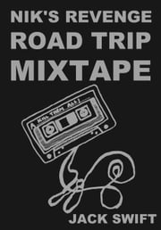 Nik's Revenge Road Trip Mixtape ebook by Jack Swift
