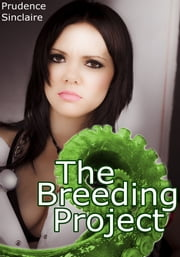 The Breeding Project (Tentacle Sex Erotica) - tentacle breeding impregnation double penetration sex ebook by Prudence Sinclaire