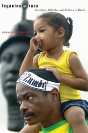 Legacies of Race - Identities, Attitudes, and Politics in Brazil ebook by Stanley R. Bailey
