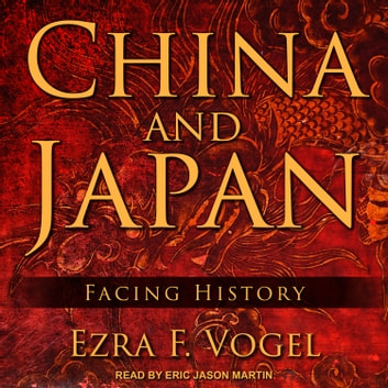 China and Japan - Facing History audiobook by Ezra F. Vogel