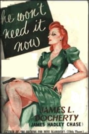 He Won't Need It Now ebook by James Hadley Chase
