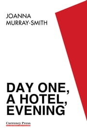 Day One, a Hotel, Evening ebook by Joanna Murray-Smith