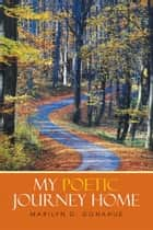 My Poetic Journey Home ebook by Marilyn D. Donahue