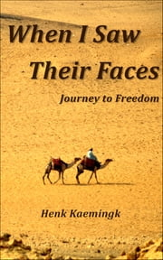 When I Saw Their Faces - Journey to Freedom ebook by Henk Kaemingk