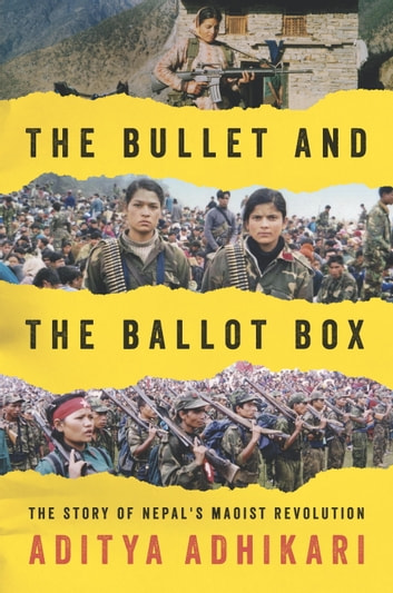 The Bullet and the Ballot Box - The Story of Nepal's Maoist Revolution ebook by Aditya Adhikari