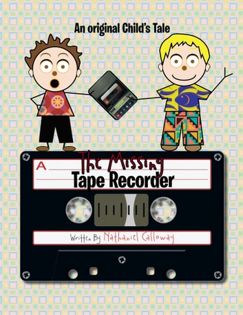 The Missing Tape Recorder - An original Child's Tale ebook by Nathaniel Calloway