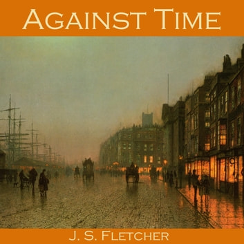 Against Time audiobook by J. S. Fletcher
