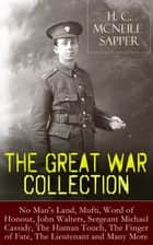 H. C. McNeile - The Great War Collection: No Man's Land, Mufti, Word of Honour, John Walters, Sergeant Michael Cassidy, The Human Touch, The Finger of Fate, The Lieutenant and Many More ebook by H. C. McNeile / Sapper