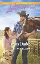 Texas Daddy (Mills & Boon Love Inspired) (Lone Star Legacy (Love Inspired), Book 1) ebook by Jolene Navarro