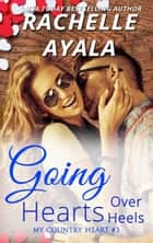Going Hearts Over Heels - My Country Heart, #3 ebook by Rachelle Ayala