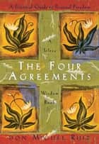 The Four Agreements: A Practical Guide to Personal Freedom (A Toltec Wisdom Book) ebook by Don Miguel Ruiz