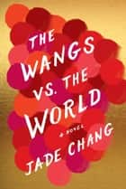 The Wangs vs. the World - A Novel ebook by Jade Chang