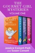 The Gourmet Girl Mysteries Volume One - Steamed, Simmer Down, and Turn Up the Heat ebook by