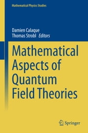 Mathematical Aspects of Quantum Field Theories ebook by Damien Calaque,Thomas Strobl