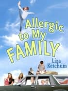 Allergic to My Family ebook by Liza Ketchum