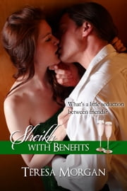 Sheikh With Benefits (Hot contemporary romance novella) ebook by Teresa Morgan
