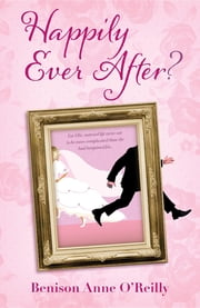 Happily Ever After? ebook by Benison O'Reilly