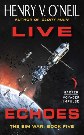 Live Echoes - The Sim War: Book Five ebook by Henry V. O'Neil