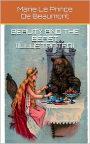 Beauty And The Beast (Illustrated) ebook by Marie Le Prince De Beaumont